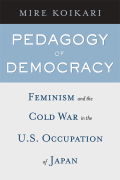 Pedagogy of Democracy: Feminism and the Cold War in the U.S. Occupation of Japan