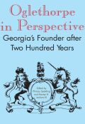 Oglethorpe in Perspective: Georgia's Founder after Two Hundred Years