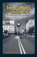 The Cubans of Union City: Immigrants and Exiles in a New Jersey Community Cover
