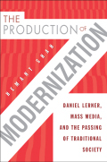 The Production of Modernization: Daniel Lerner, Mass Media, and The Passing of Traditional Society Cover