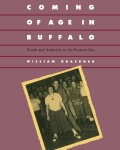 Coming Of Age In Buffalo: Youth and Authority in the Postwar Era Cover