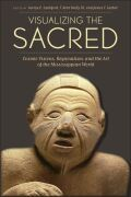 Visualizing the Sacred: Cosmic Visions, Regionalism, and the Art of the Mississippian World