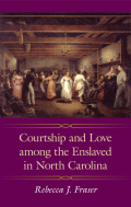 Courtship and Love among the Enslaved in North Carolina