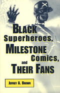Black Superheroes, Milestone Comics, and Their Fans Cover