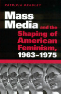 Mass Media and the Shaping of American Feminism, 1963-1975