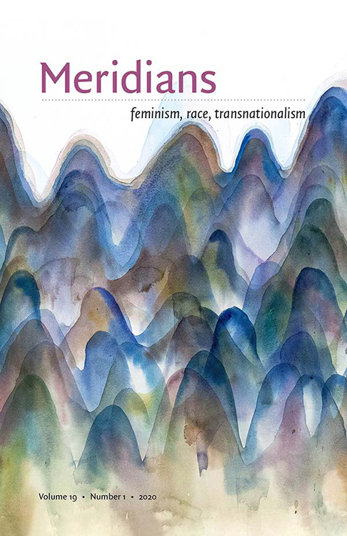 Meridians: feminism, race, transnationalism: Volume 19, Number 1, April 2020
