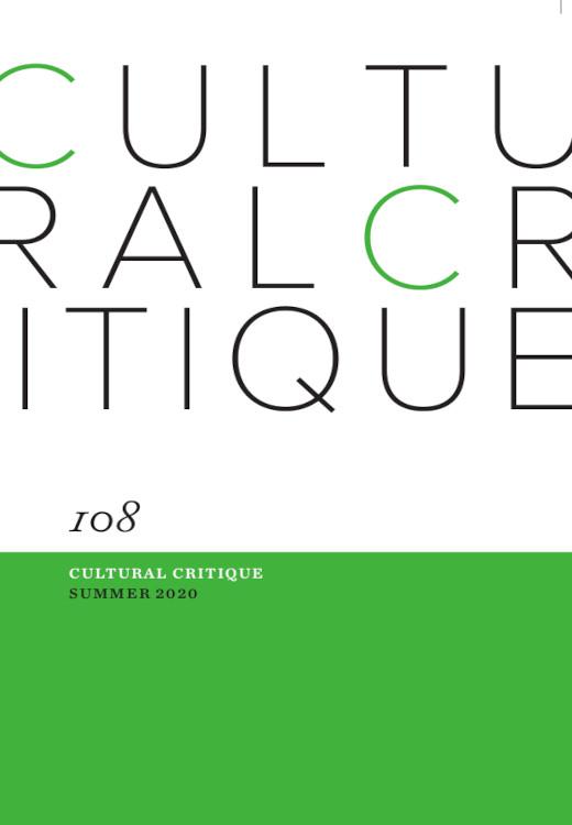 Cultural Critique: Number 108, Summer 2020