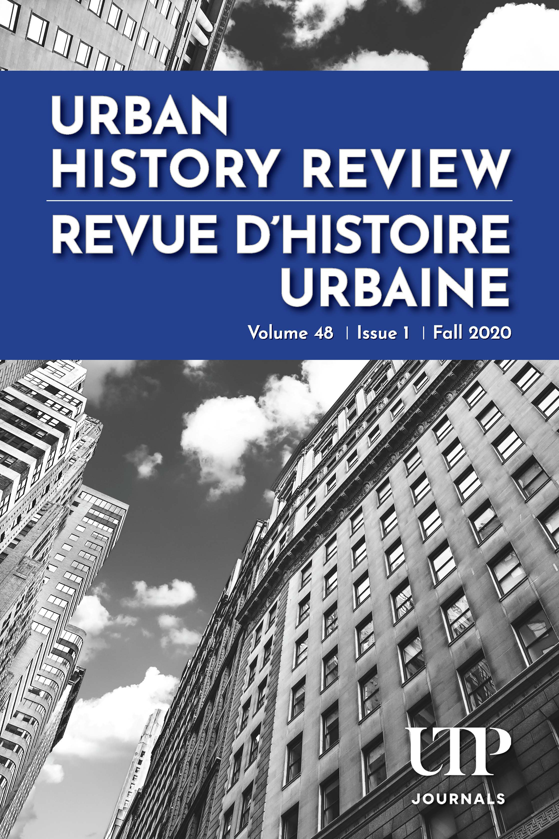 Urban History Review: Volume 48, Issue 1, Fall 2020