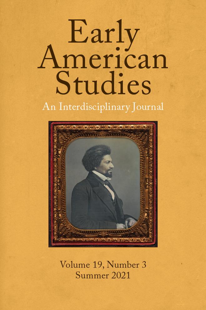 Early American Studies: An Interdisciplinary Journal: Volume 19, Number 3, Summer 2021