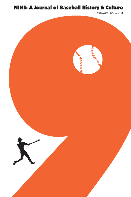 NINE: A Journal of Baseball History and Culture: Volume 29, Numbers 1-2, Fall-Spring 2020-2021