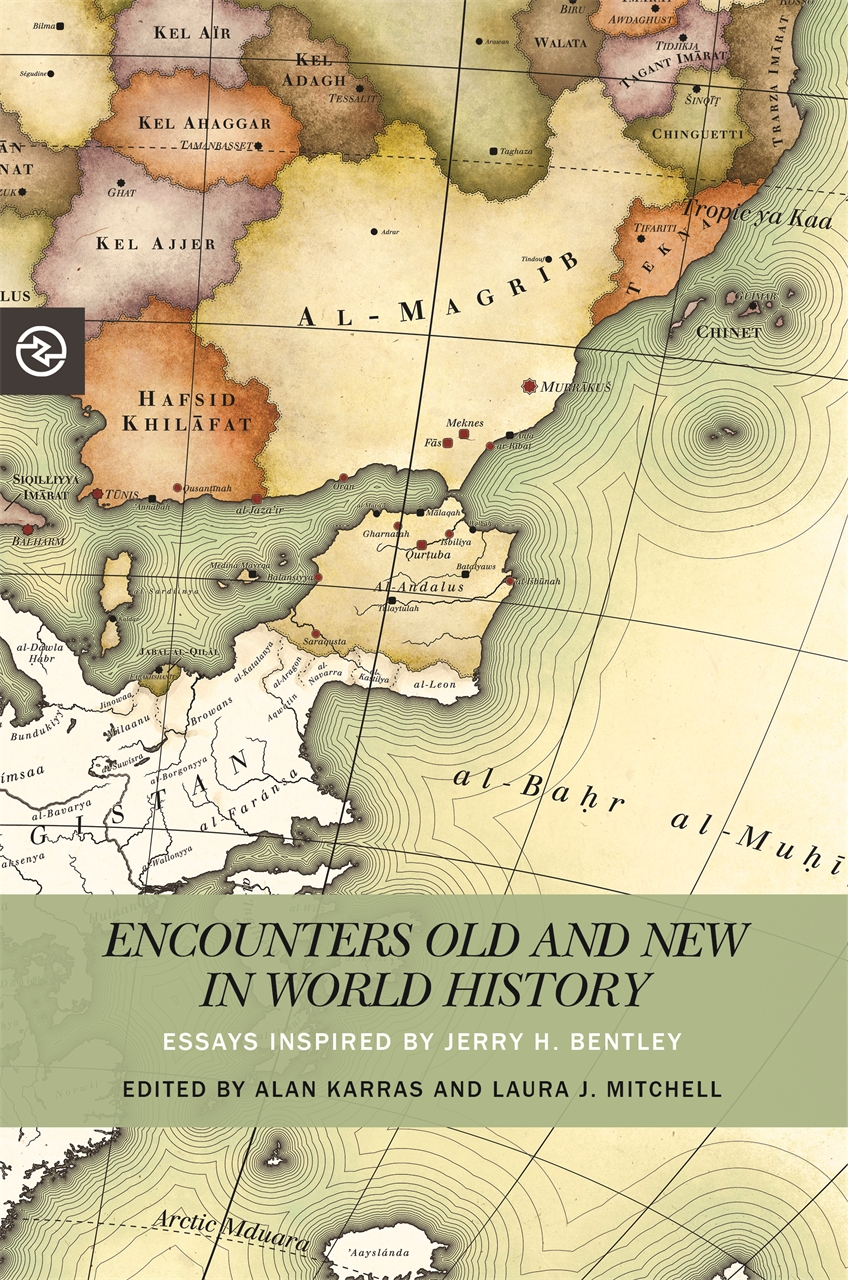 Encounters Old and New in World History  Essays Inspired by Jerry H. Bentley