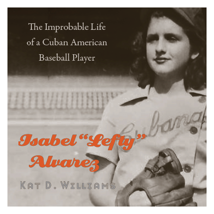 "Ad for Isabel ""Lefty"" Alvarez: The Improbable Life of a Cuban American Baseball Star"