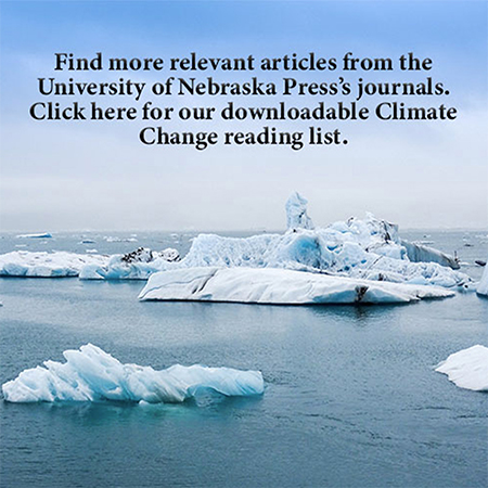 "Find more relevant articles from the University of Nebraska Press's journals. Click here for our downloadable ""Climate Change"" list."